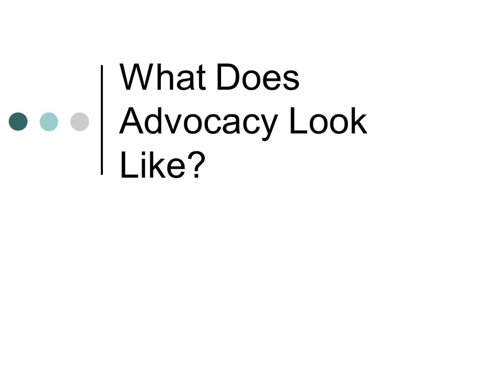 What Does Advocacy Look Like?