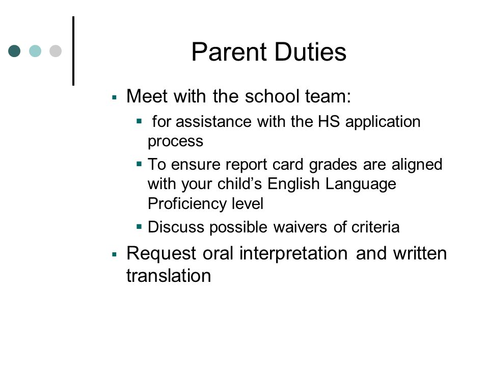 Parent Duties  Meet with the school team:  for assistance with the HS application process  To ensure report card grades are aligned with your child