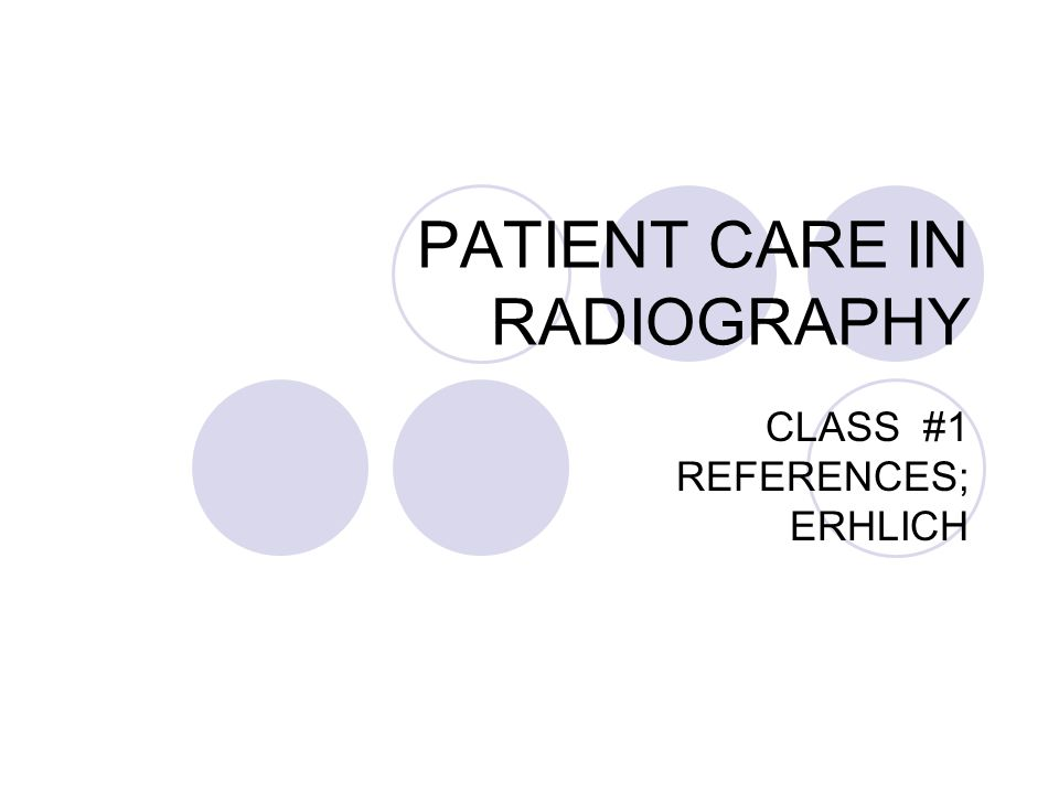 PATIENT CARE IN RADIOGRAPHY CLASS #1 REFERENCES; ERHLICH