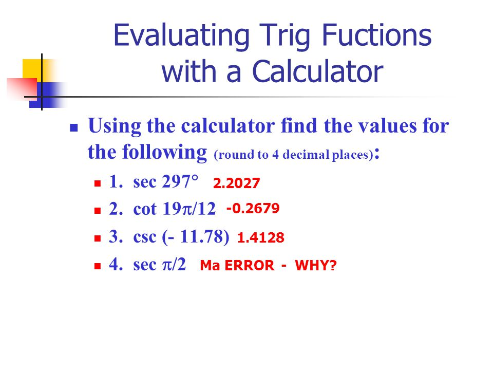Using the calculator find the values for the following (round to 4 decimal places) : 1. sec 297  2. cot 19  /12 3. csc (- 11.78) 4. sec  /2 2.2027
