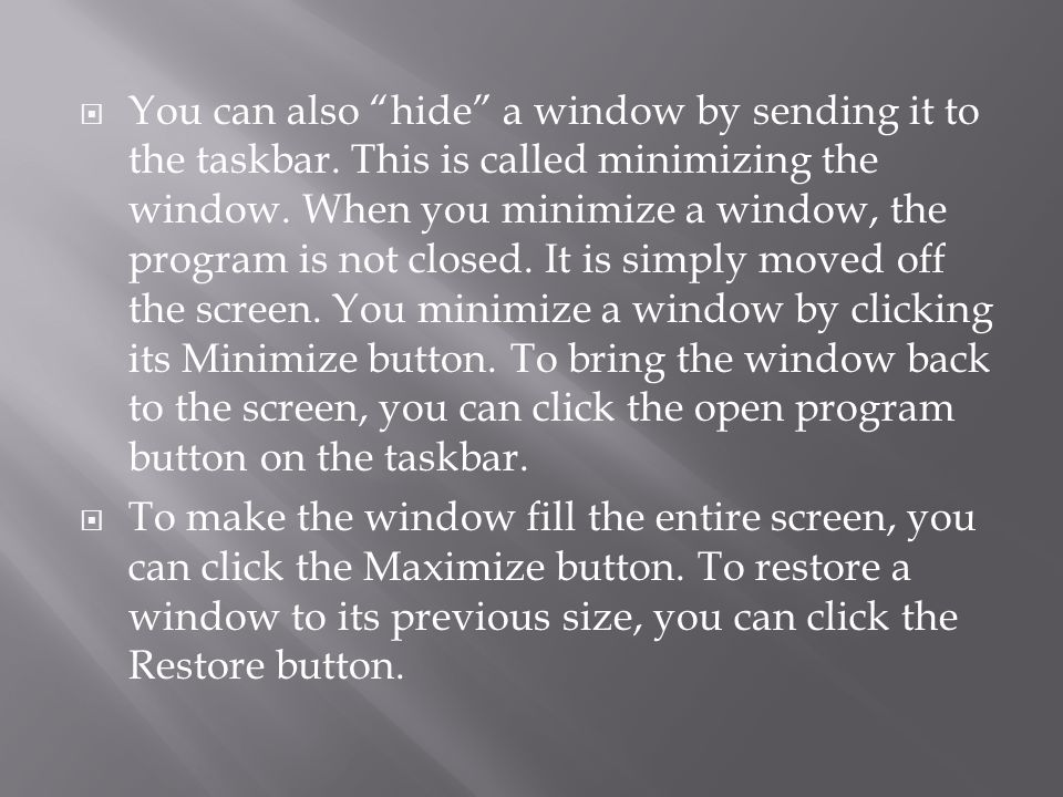  You can also hide a window by sending it to the taskbar.