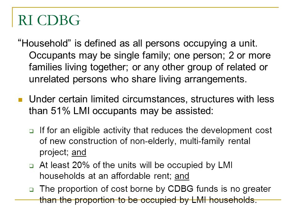 """RI CDBG """" Household"""" is defined as all persons occupying a unit. Occupants may be single family; one person; 2 or more families living together; or an"""