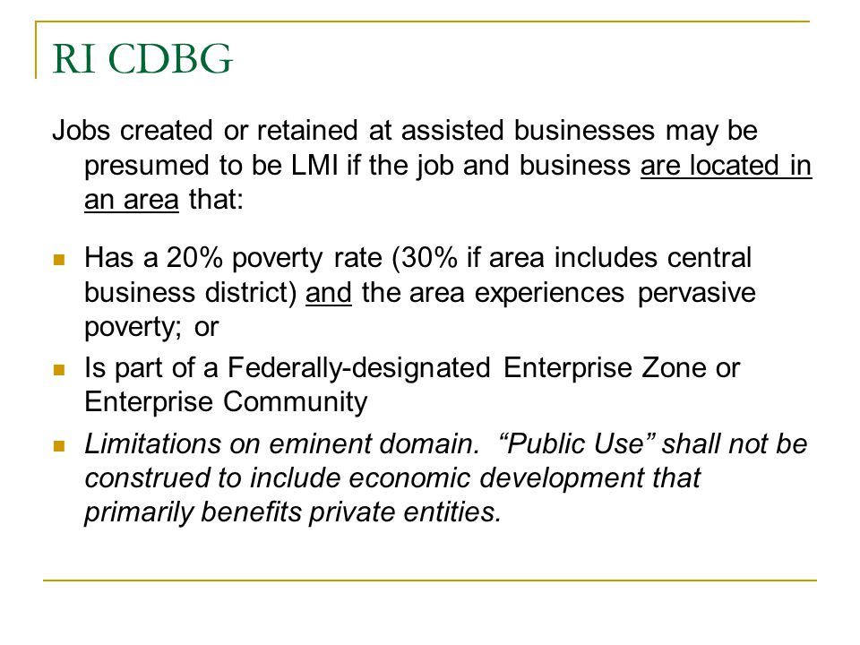RI CDBG Jobs created or retained at assisted businesses may be presumed to be LMI if the job and business are located in an area that: Has a 20% pover