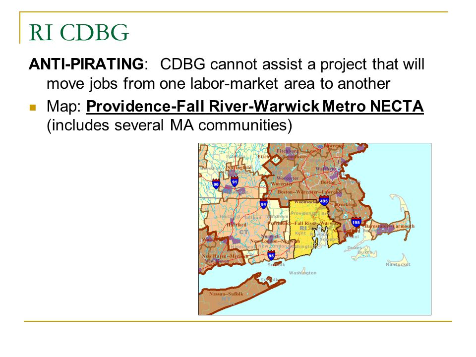 RI CDBG ANTI-PIRATING: CDBG cannot assist a project that will move jobs from one labor-market area to another Map: Providence-Fall River-Warwick Metro