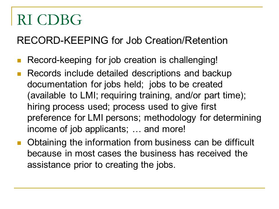 RI CDBG RECORD-KEEPING for Job Creation/Retention Record-keeping for job creation is challenging! Records include detailed descriptions and backup doc