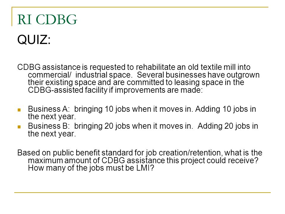 RI CDBG QUIZ: CDBG assistance is requested to rehabilitate an old textile mill into commercial/ industrial space. Several businesses have outgrown the