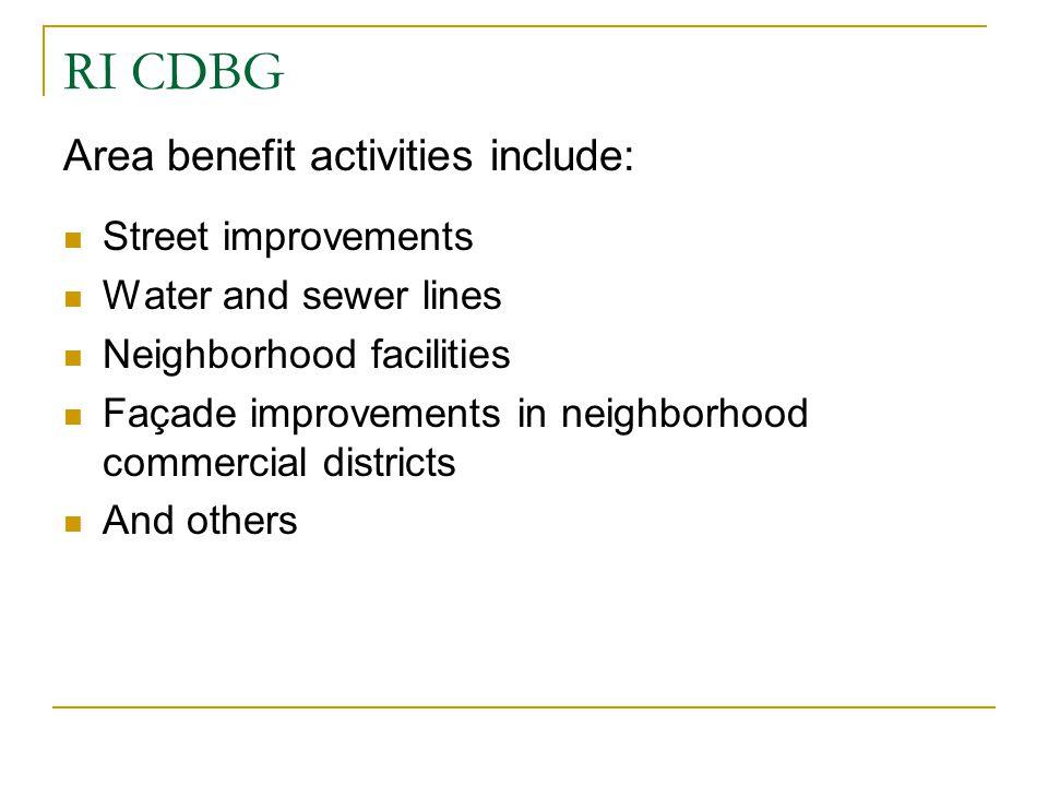 RI CDBG Area benefit activities include: Street improvements Water and sewer lines Neighborhood facilities Façade improvements in neighborhood commerc
