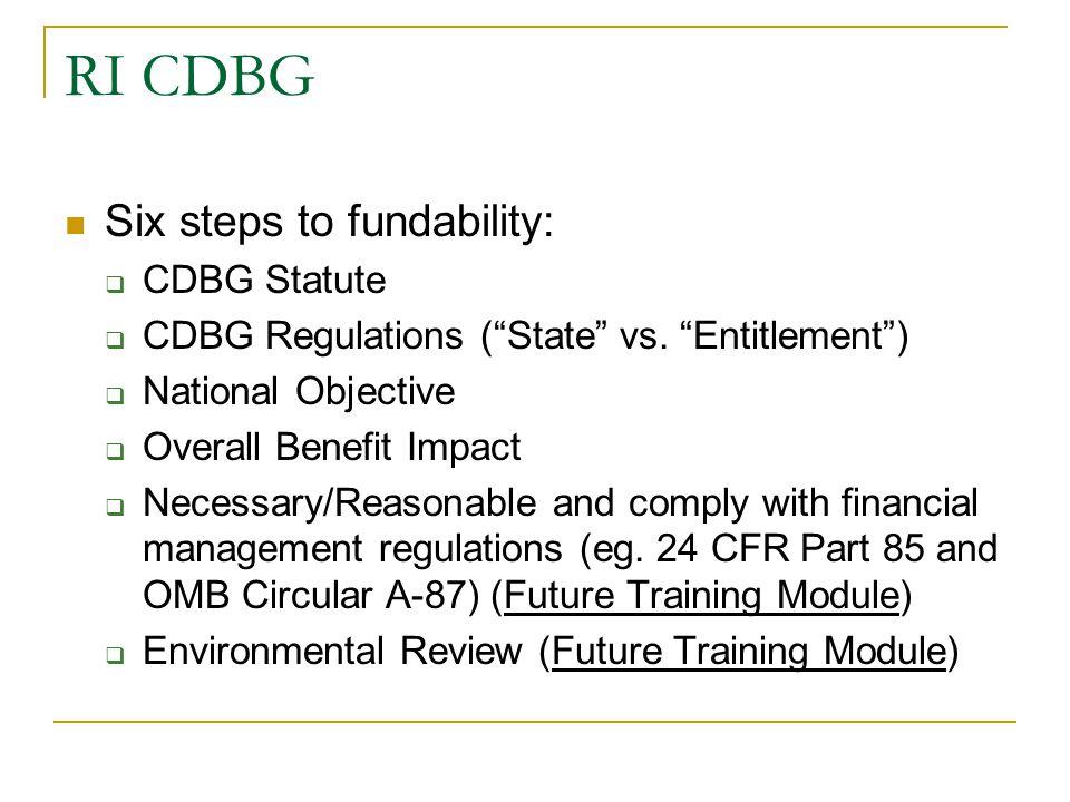 "RI CDBG Six steps to fundability:  CDBG Statute  CDBG Regulations (""State"" vs. ""Entitlement"")  National Objective  Overall Benefit Impact  Necess"