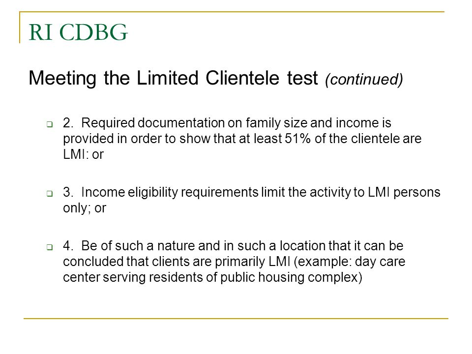 RI CDBG Meeting the Limited Clientele test (continued)  2. Required documentation on family size and income is provided in order to show that at leas