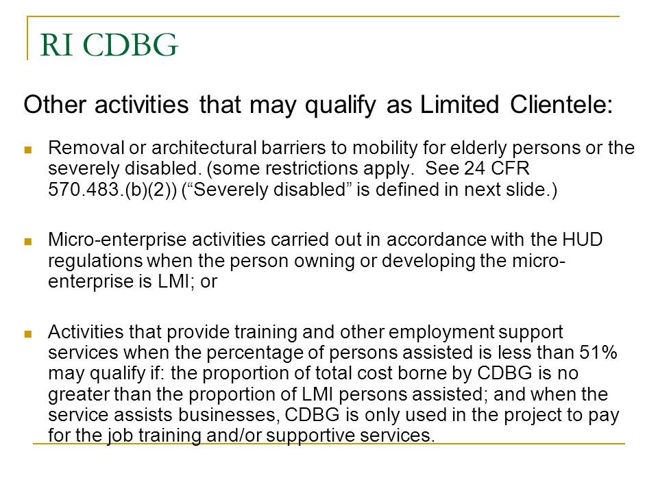 RI CDBG Other activities that may qualify as Limited Clientele: Removal or architectural barriers to mobility for elderly persons or the severely disa