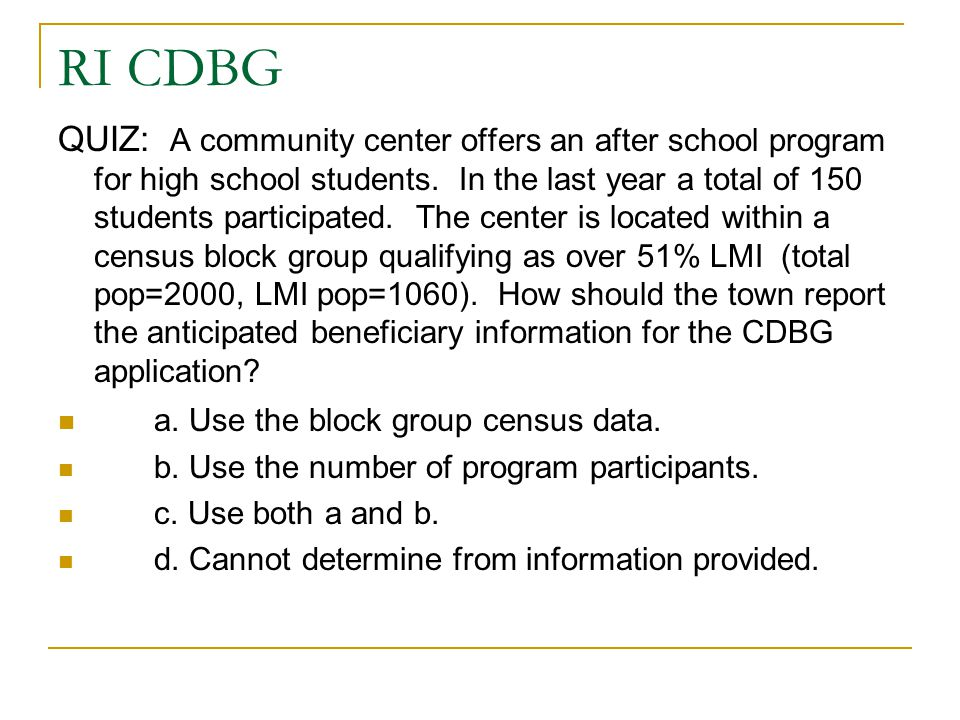 RI CDBG QUIZ: A community center offers an after school program for high school students. In the last year a total of 150 students participated. The c