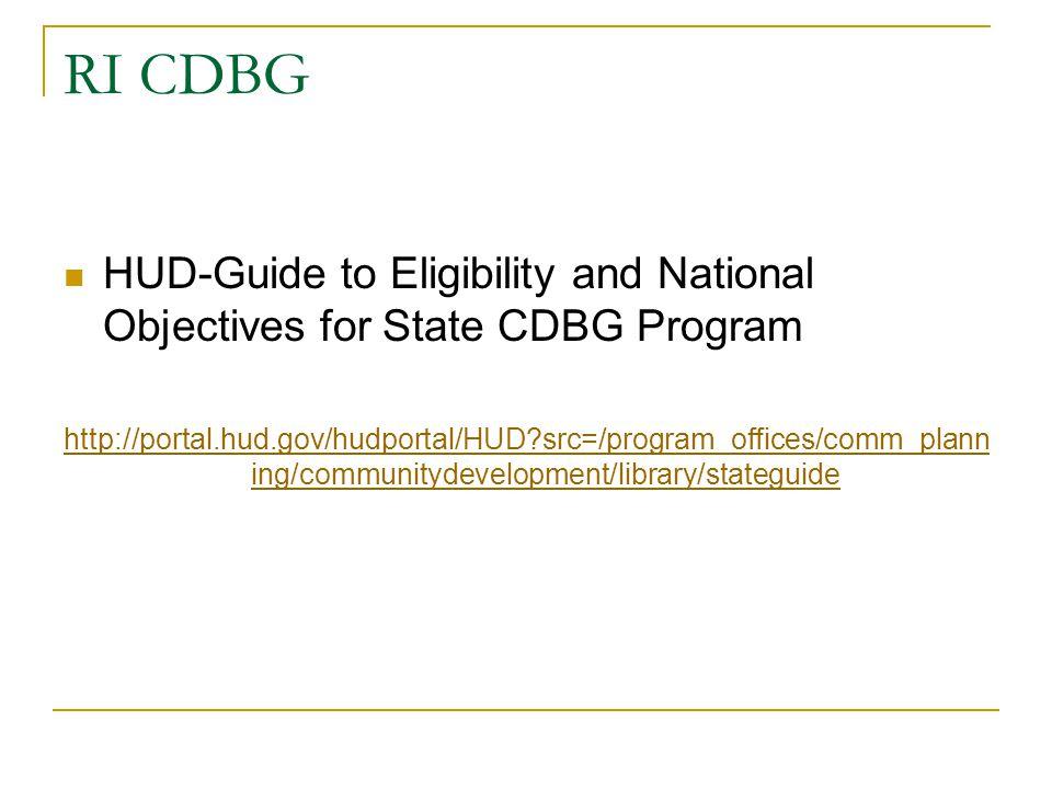 RI CDBG HUD-Guide to Eligibility and National Objectives for State CDBG Program http://portal.hud.gov/hudportal/HUD?src=/program_offices/comm_plann in