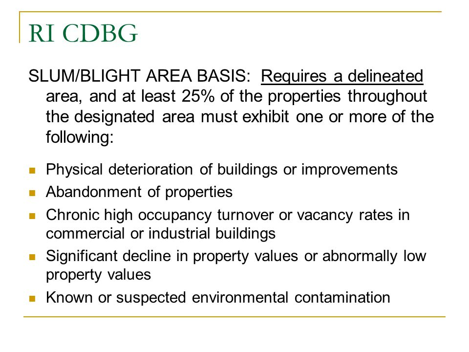 RI CDBG SLUM/BLIGHT AREA BASIS: Requires a delineated area, and at least 25% of the properties throughout the designated area must exhibit one or more