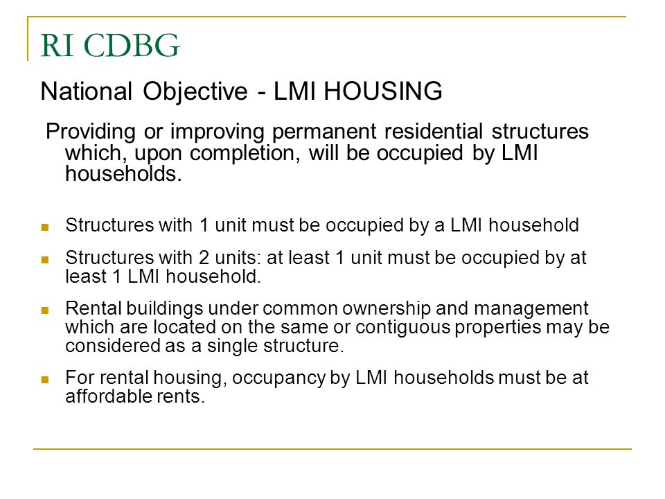 RI CDBG National Objective - LMI HOUSING Providing or improving permanent residential structures which, upon completion, will be occupied by LMI house