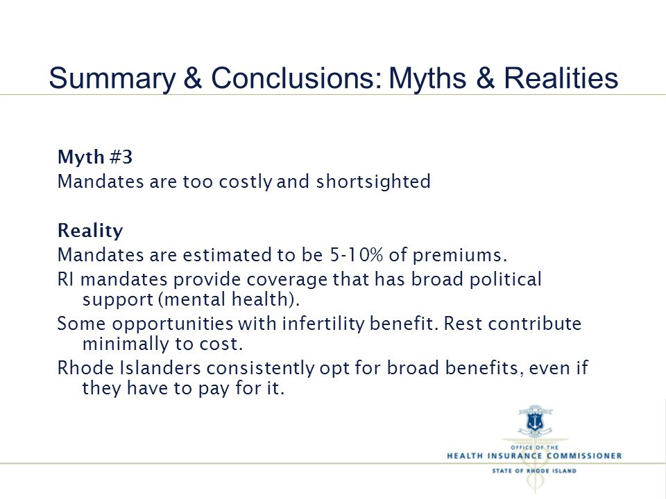 Myth #3 Mandates are too costly and shortsighted Reality Mandates are estimated to be 5-10% of premiums.