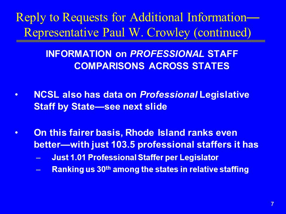 7 Reply to Requests for Additional Information — Representative Paul W. Crowley (continued) INFORMATION on PROFESSIONAL STAFF COMPARISONS ACROSS STATE