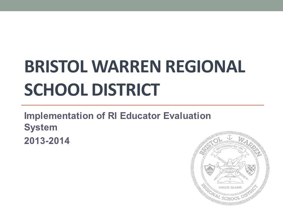 BRISTOL WARREN REGIONAL SCHOOL DISTRICT Implementation of RI Educator Evaluation System 2013-2014