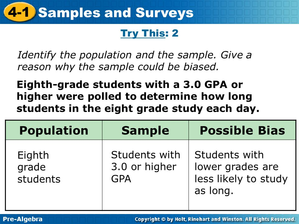 Pre-Algebra 4-1 Samples and Surveys Eighth-grade students with a 3.0 GPA or higher were polled to determine how long students in the eight grade study