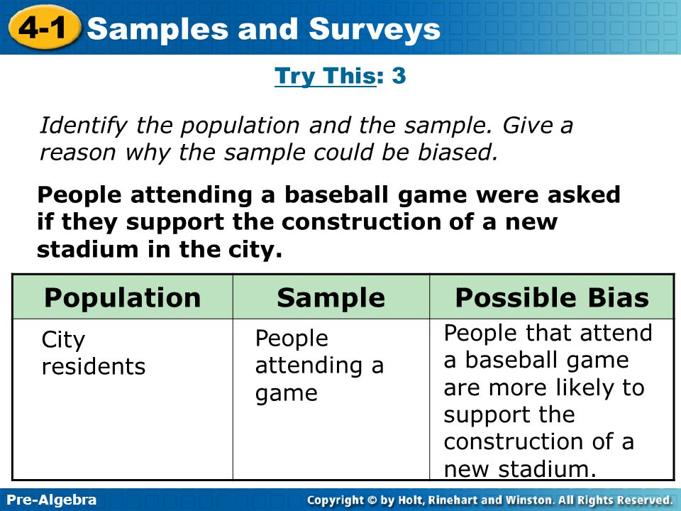 Pre-Algebra 4-1 Samples and Surveys People attending a baseball game were asked if they support the construction of a new stadium in the city. City re