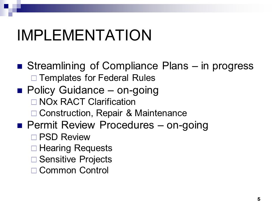 5 IMPLEMENTATION Streamlining of Compliance Plans – in progress  Templates for Federal Rules Policy Guidance – on-going  NOx RACT Clarification  Co