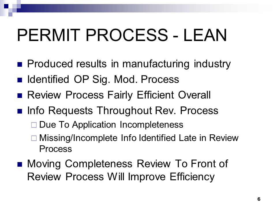 6 PERMIT PROCESS - LEAN Produced results in manufacturing industry Identified OP Sig. Mod. Process Review Process Fairly Efficient Overall Info Reques