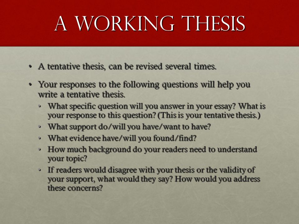 A Working Thesis A tentative thesis, can be revised several times.A tentative thesis, can be revised several times. Your responses to the following qu