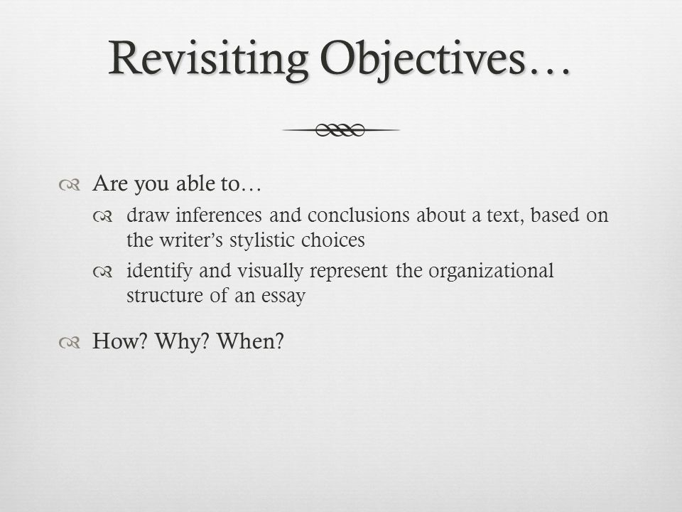 Revisiting Objectives…  Are you able to…  draw inferences and conclusions about a text, based on the writer's stylistic choices  identify and visua