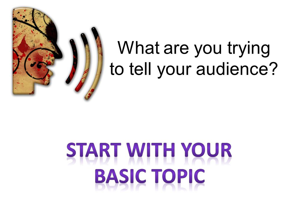 What are you trying to tell your audience?