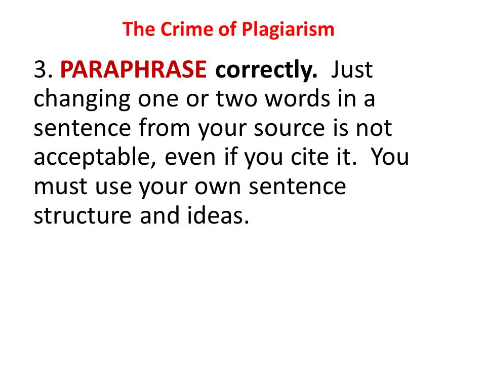 The Crime of Plagiarism 2. CITE the source of your information when using ideas and information taken from the text. Even if you put the information i