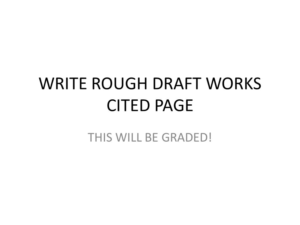 All of your SOURCES must be DOCUMENTED in your paper, so be sure to put only the sources you used on your Works Cited page. Every PERIOD, COMMA, and C
