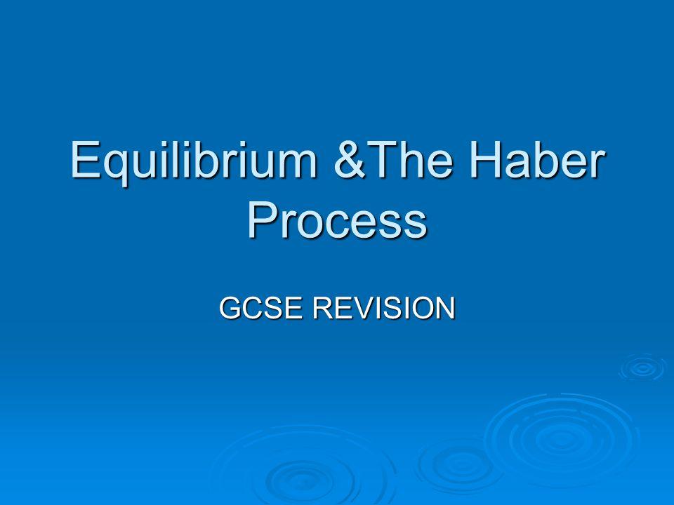 Equilibrium &The Haber Process GCSE REVISION