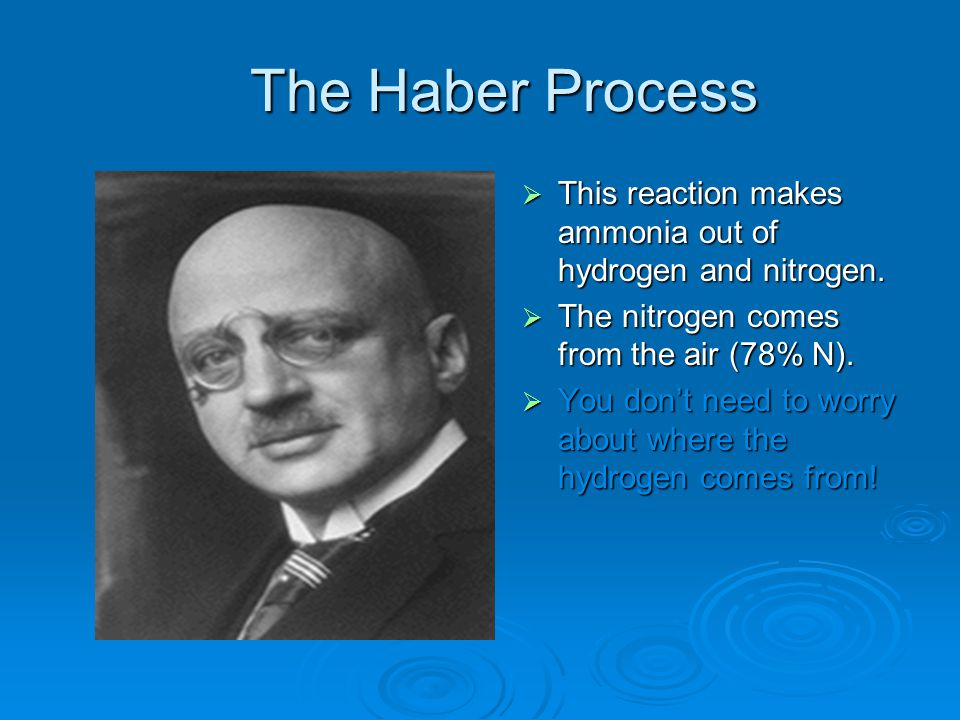 The Haber Process  This reaction makes ammonia out of hydrogen and nitrogen.  The nitrogen comes from the air (78% N).  You don't need to worry abo