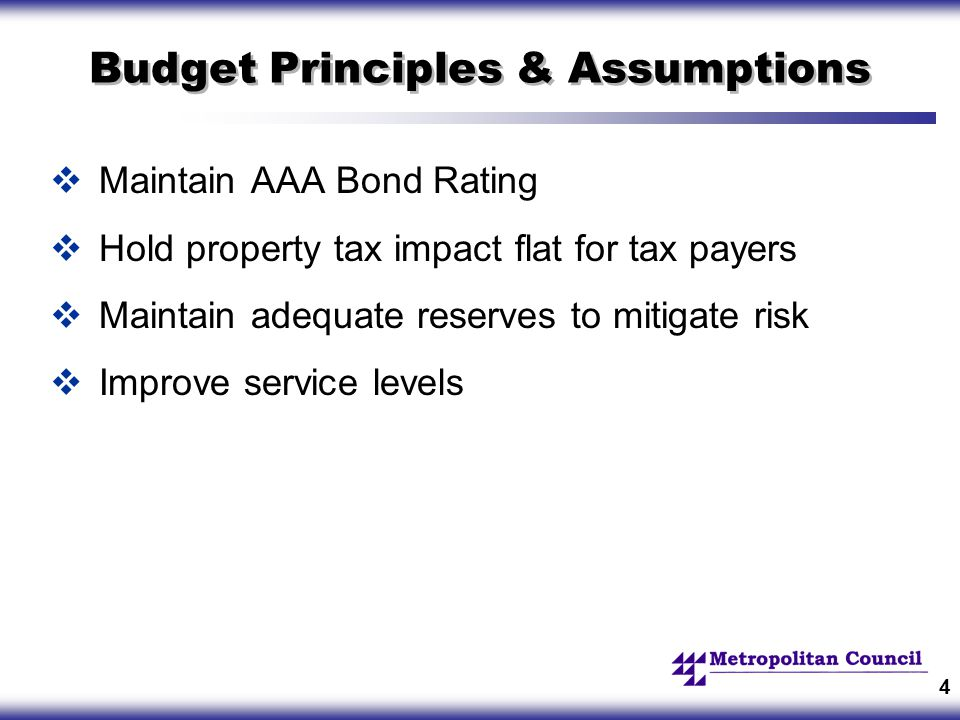 4 Budget Principles & Assumptions  Maintain AAA Bond Rating  Hold property tax impact flat for tax payers  Maintain adequate reserves to mitigate risk  Improve service levels