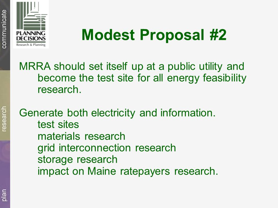 Modest Proposal #2 MRRA should set itself up at a public utility and become the test site for all energy feasibility research.
