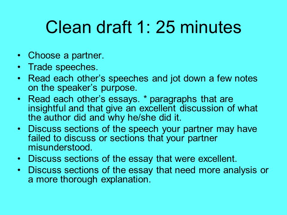Clean draft 1: 25 minutes Choose a partner. Trade speeches.
