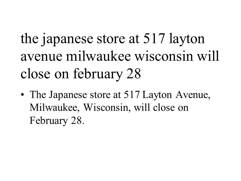 the japanese store at 517 layton avenue milwaukee wisconsin will close on february 28 The Japanese store at 517 Layton Avenue, Milwaukee, Wisconsin, will close on February 28.