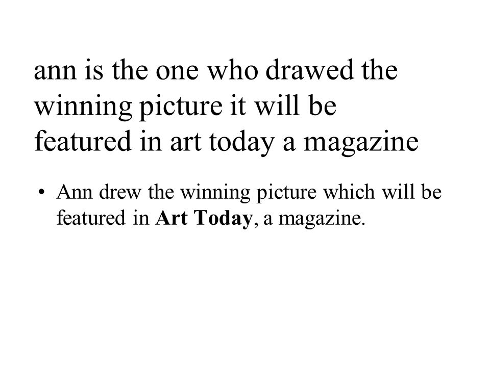 ann is the one who drawed the winning picture it will be featured in art today a magazine Ann drew the winning picture which will be featured in Art Today, a magazine.