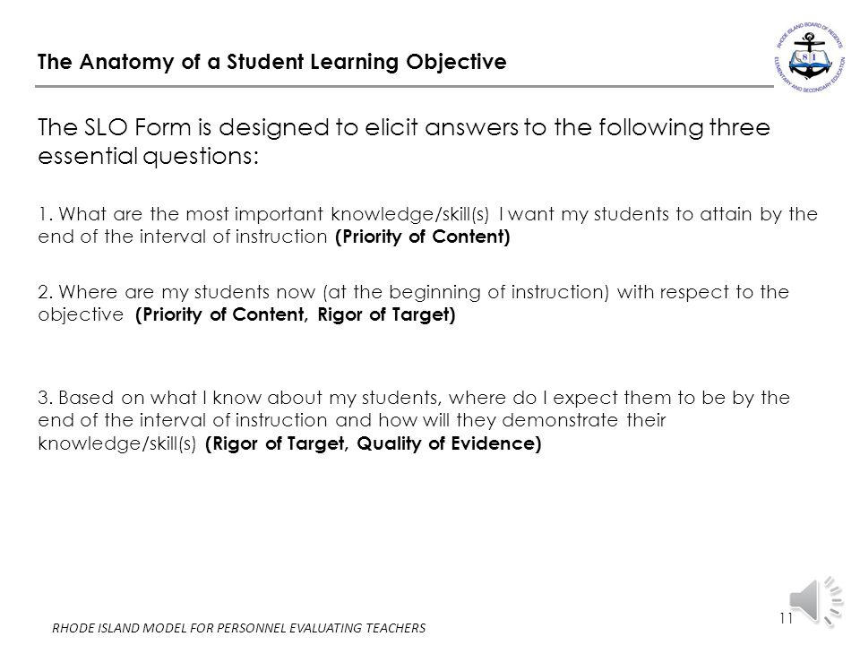 10 RHODE ISLAND MODEL FOR PERSONNEL EVALUATING TEACHERS Student Learning Objective The SLO form has been revised based on feedback from educators acro