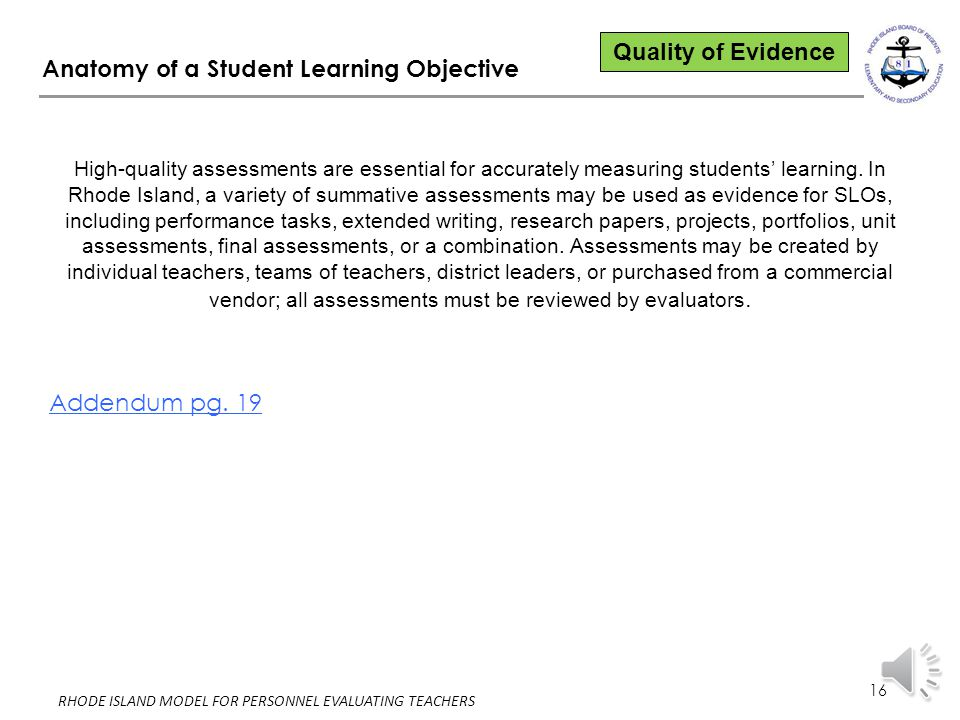 15 RHODE ISLAND MODEL FOR PERSONNEL EVALUATING TEACHERS Anatomy of a Student Learning Objective Rationale for Target(s) Explains the way in which the