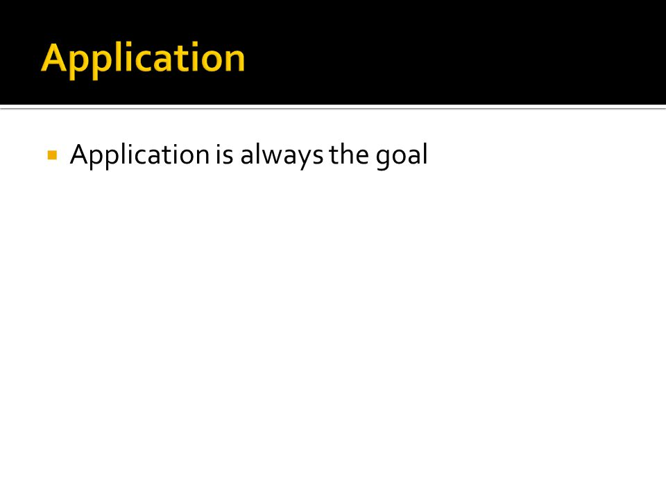  Application is always the goal