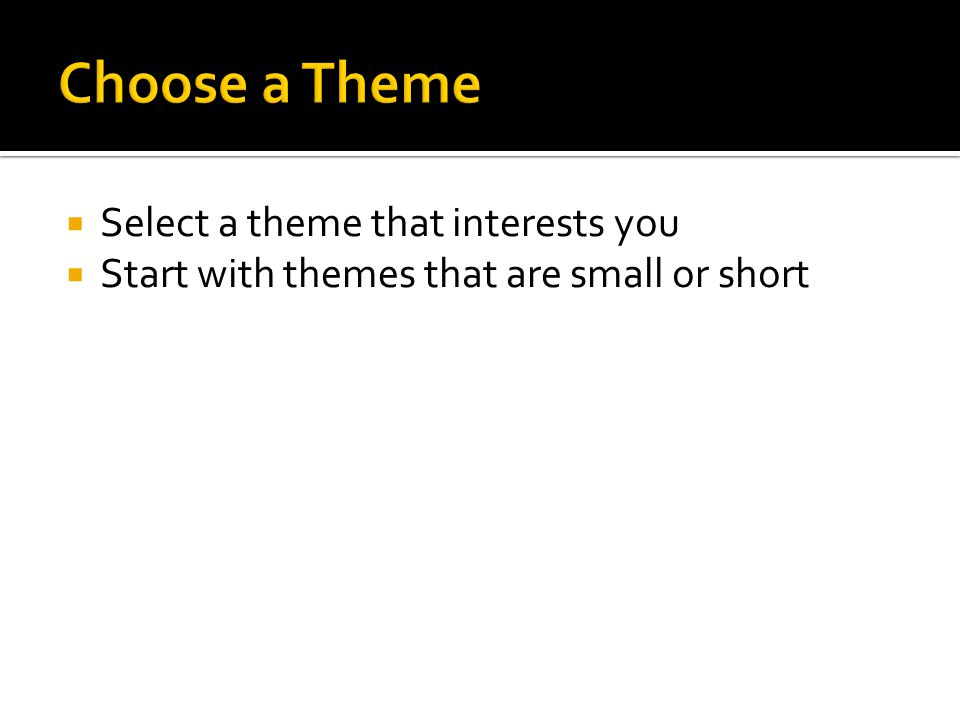  Select a theme that interests you  Start with themes that are small or short