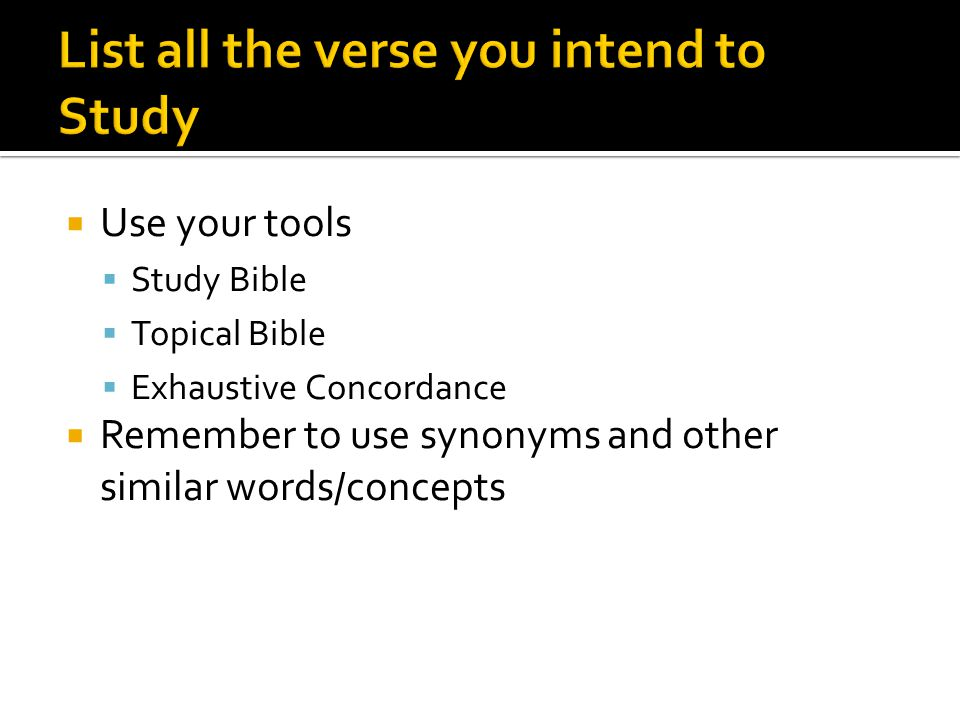  Use your tools  Study Bible  Topical Bible  Exhaustive Concordance  Remember to use synonyms and other similar words/concepts
