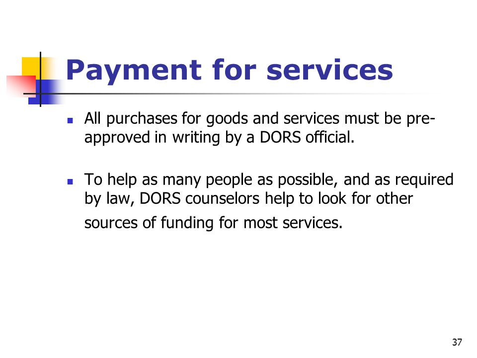 37 Payment for services All purchases for goods and services must be pre- approved in writing by a DORS official. To help as many people as possible,