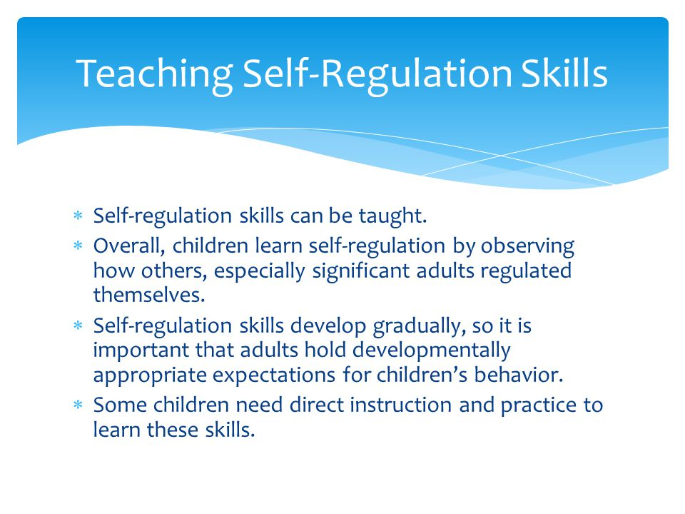  Self-regulation skills can be taught.