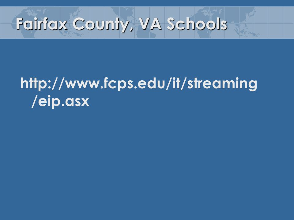 Fairfax County, VA Schools http://www.fcps.edu/it/streaming /eip.asx