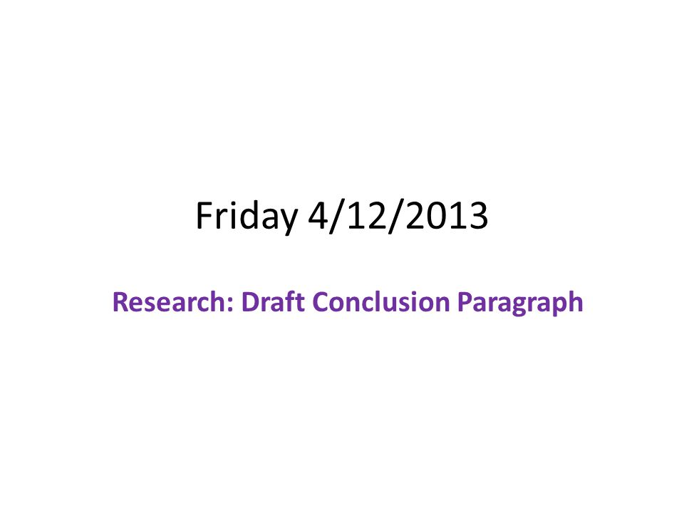 Friday 4/12/2013 Research: Draft Conclusion Paragraph