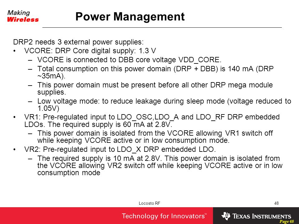 Page 48 Locosto RF48 Power Management DRP2 needs 3 external power supplies: VCORE: DRP Core digital supply: 1.3 V –VCORE is connected to DBB core volt