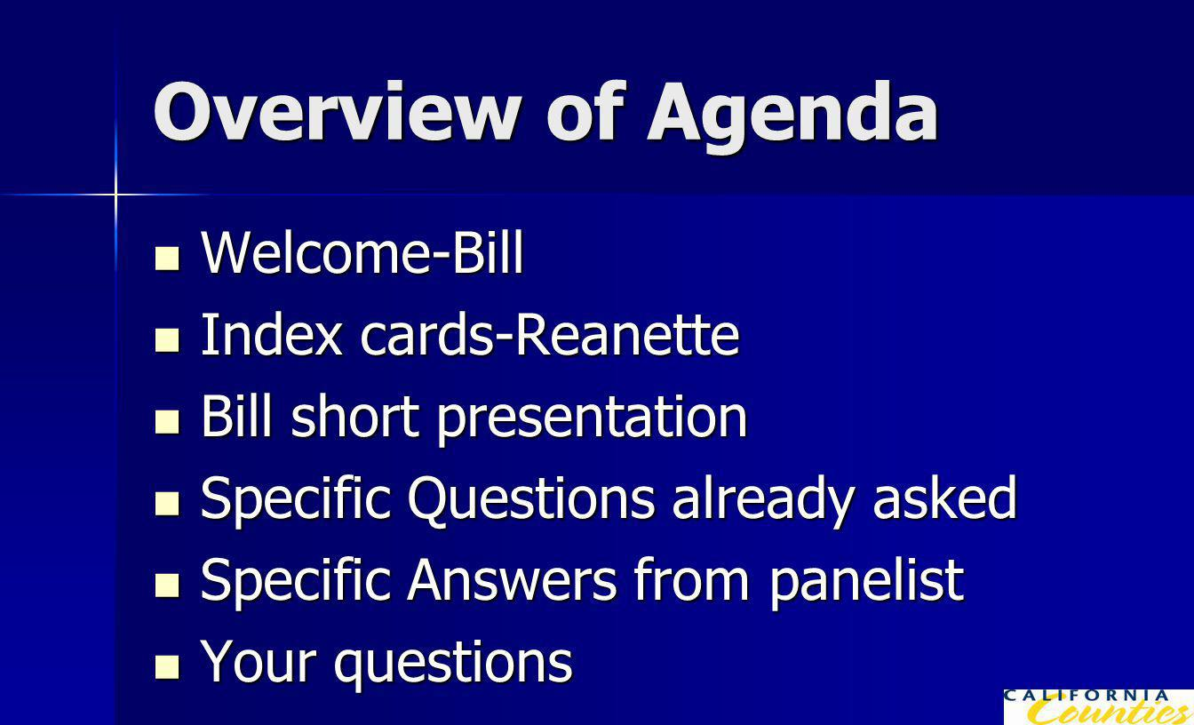 Overview of Agenda Welcome-Bill Welcome-Bill Index cards-Reanette Index cards-Reanette Bill short presentation Bill short presentation Specific Questions already asked Specific Questions already asked Specific Answers from panelist Specific Answers from panelist Your questions Your questions