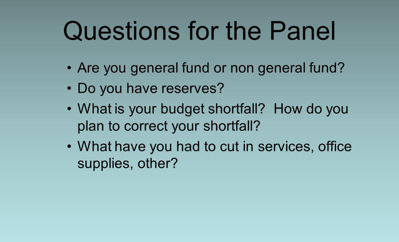 Questions for the Panel Are you general fund or non general fund.