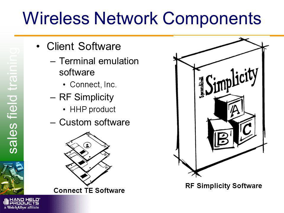 sales field training Wireless Network Components Client Software –Terminal emulation software Connect, Inc. –RF Simplicity HHP product –Custom softwar